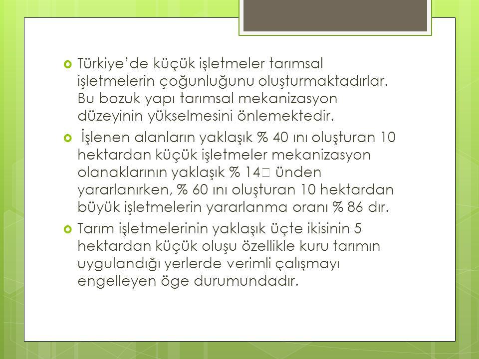 Türkiye'de küçük işletmeler tarımsal işletmelerin çoğunluğunu oluşturmaktadırlar. Bu bozuk yapı tarımsal mekanizasyon düzeyinin yükselmesini önlemektedir.
