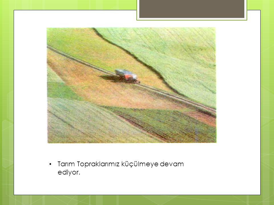Tarım Topraklarımız küçülmeye devam ediyor.