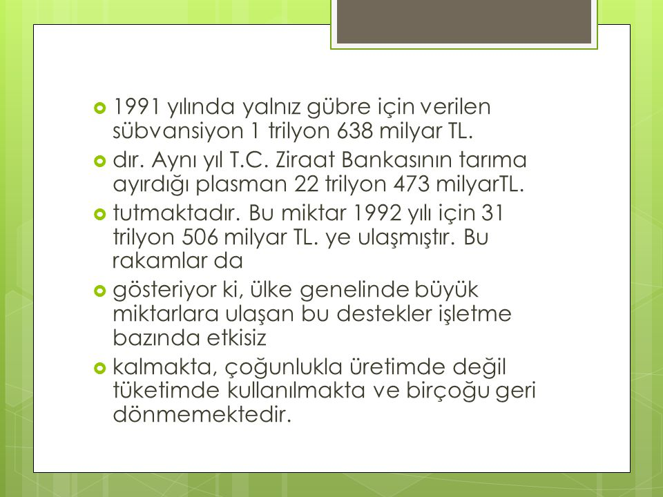 1991 yılında yalnız gübre için verilen sübvansiyon 1 trilyon 638 milyar TL.