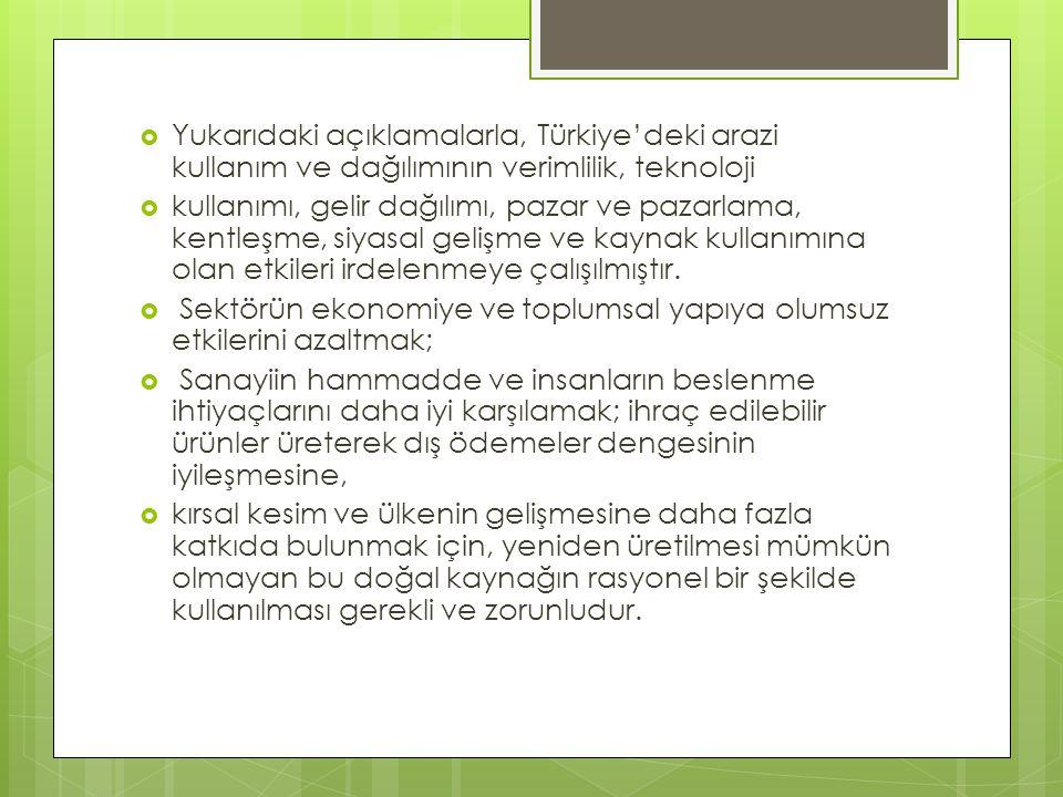 Yukarıdaki açıklamalarla, Türkiye'deki arazi kullanım ve dağılımının verimlilik, teknoloji