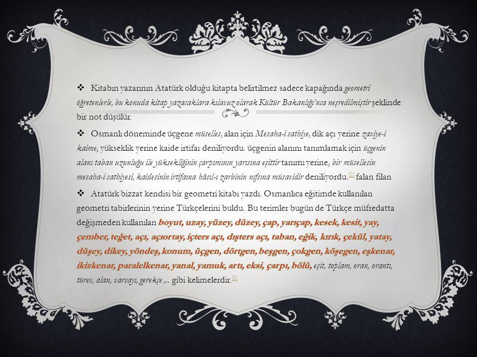 Kitabın yazarının Atatürk olduğu kitapta belirtilmez sadece kapağında geometri öğretenlerle, bu konuda kitap yazacaklara kılavuz olarak Kültür Bakanlığı'nca neşredilmiştir şeklinde bir not düşülür.