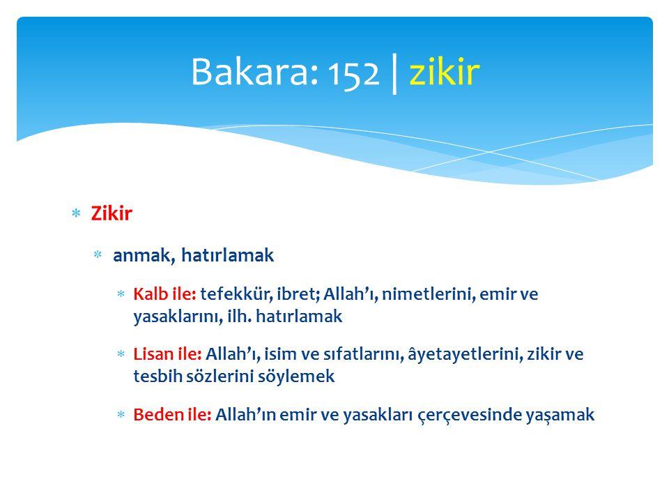 Bakara: 152 | zikir Zikir anmak, hatırlamak