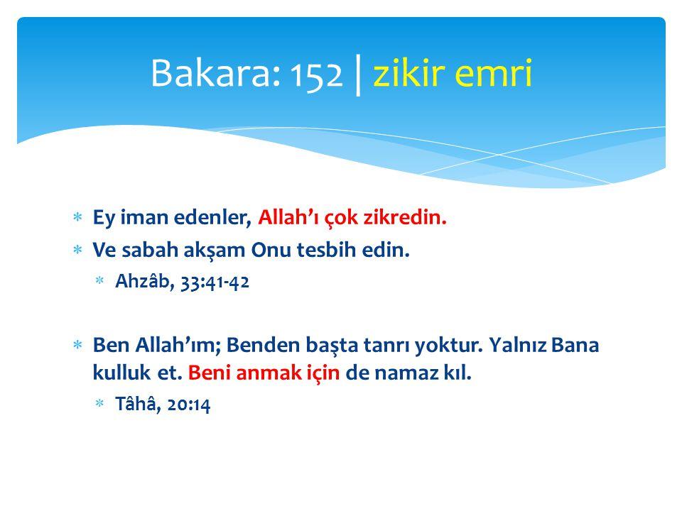 Bakara: 152 | zikir emri Ey iman edenler, Allah'ı çok zikredin.