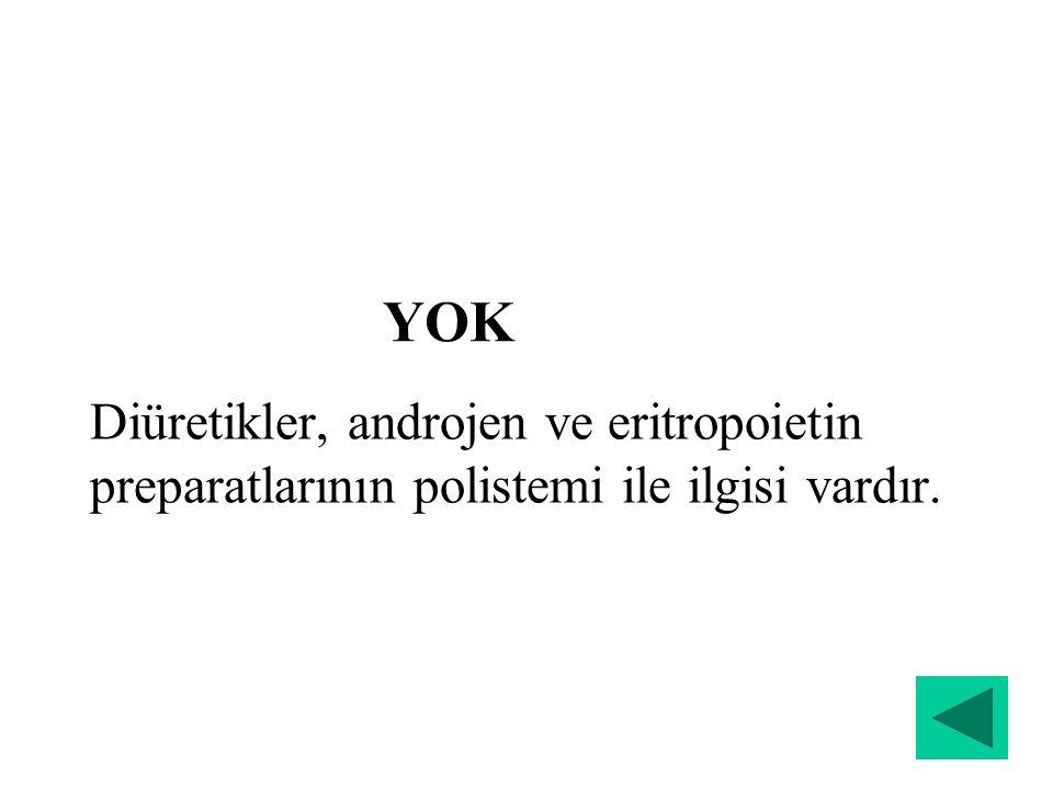 YOK Diüretikler, androjen ve eritropoietin preparatlarının polistemi ile ilgisi vardır.