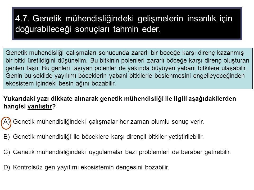 4.7. Genetik mühendisliğindeki gelişmelerin insanlık için doğurabileceği sonuçları tahmin eder.