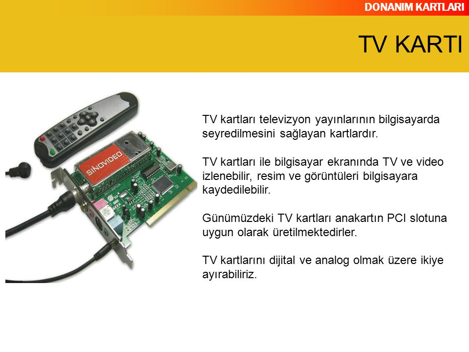 TV KARTI TV kartları televizyon yayınlarının bilgisayarda seyredilmesini sağlayan kartlardır.