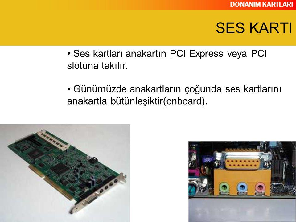 SES KARTI Ses kartları anakartın PCI Express veya PCI slotuna takılır.