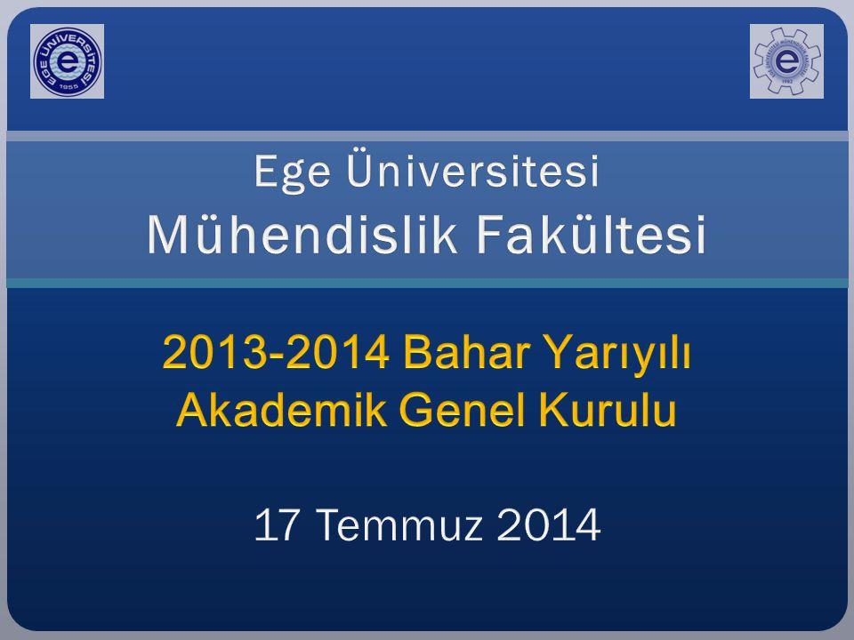 Ege Üniversitesi Mühendislik Fakültesi 2013-2014 Bahar Yarıyılı Akademik Genel Kurulu 17 Temmuz 2014