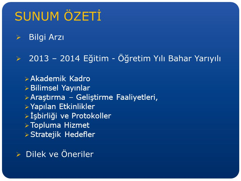 SUNUM ÖZETİ Bilgi Arzı. 2013 – 2014 Eğitim - Öğretim Yılı Bahar Yarıyılı. Akademik Kadro. Bilimsel Yayınlar.