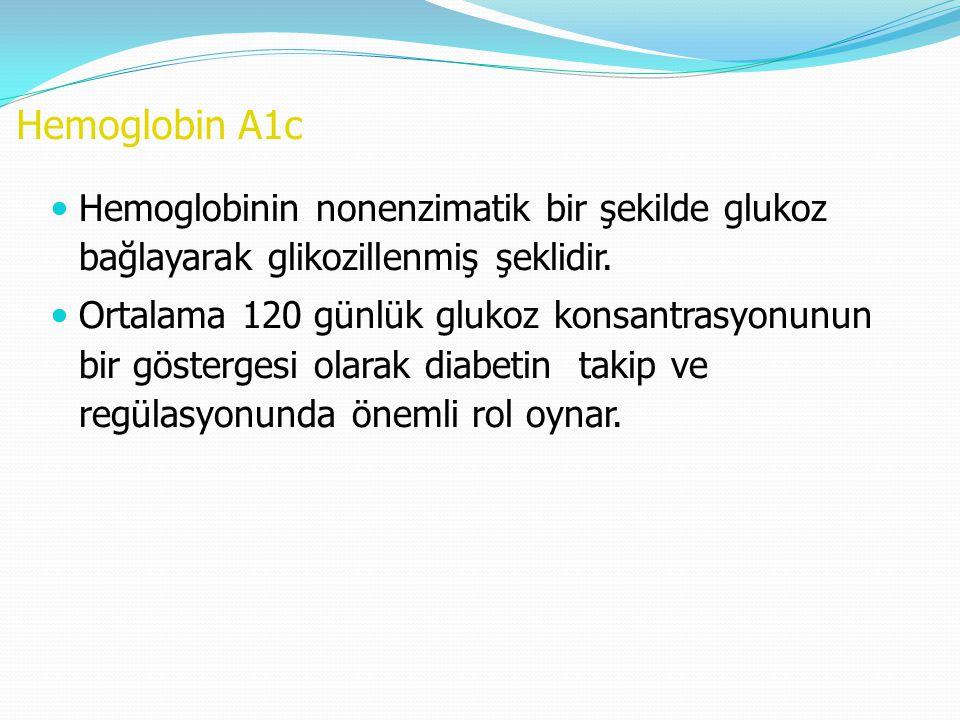 Hemoglobin A1c Hemoglobinin nonenzimatik bir şekilde glukoz bağlayarak glikozillenmiş şeklidir.