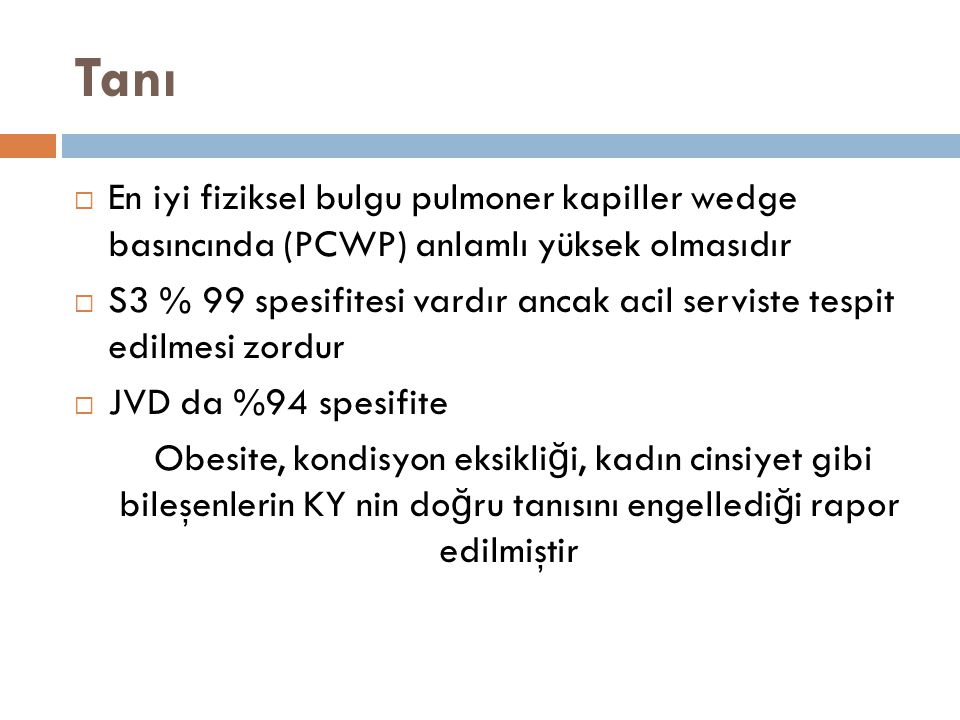 Tanı En iyi fiziksel bulgu pulmoner kapiller wedge basıncında (PCWP) anlamlı yüksek olmasıdır.