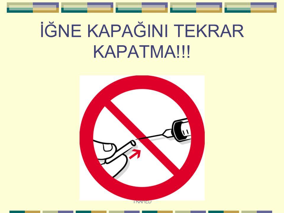 İĞNE KAPAĞINI TEKRAR KAPATMA!!!