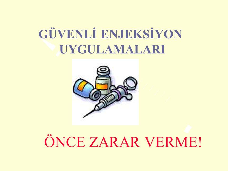 GÜVENLİ ENJEKSİYON UYGULAMALARI ÖNCE ZARAR VERME!