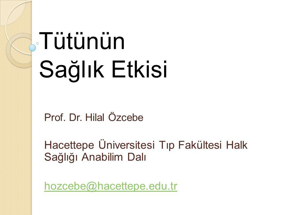 Tütünün Sağlık Etkisi Prof. Dr. Hilal Özcebe. Hacettepe Üniversitesi Tıp Fakültesi Halk Sağlığı Anabilim Dalı.