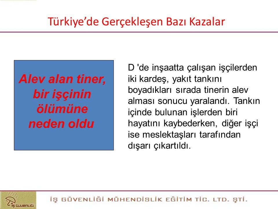 25 Türkiye'de Gerçekleşen Bazı Kazalar Alev alan tiner, bir işçinin