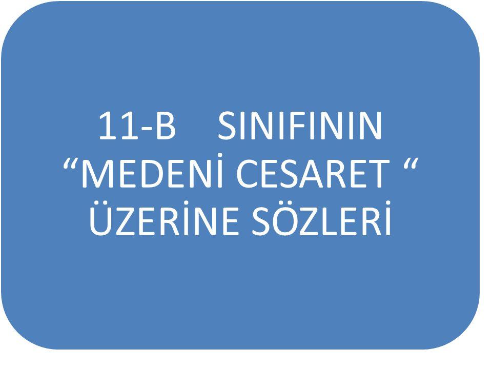 11-B SINIFININ MEDENİ CESARET ÜZERİNE SÖZLERİ