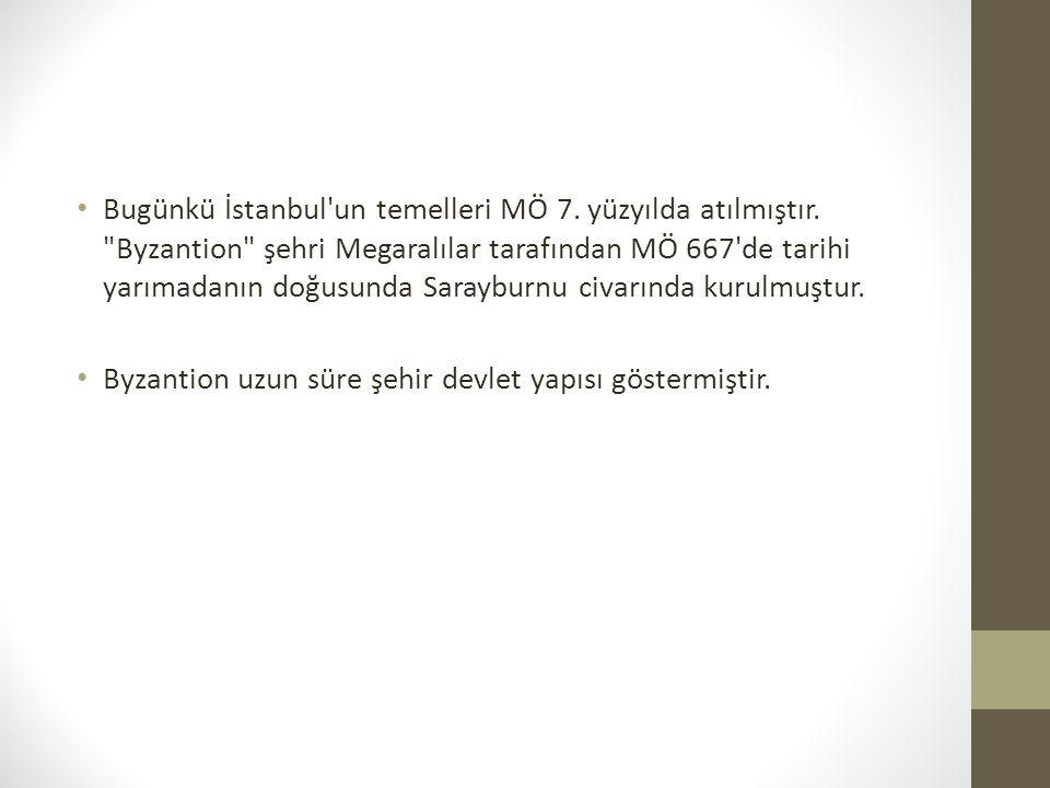 Bugünkü İstanbul un temelleri MÖ 7. yüzyılda atılmıştır