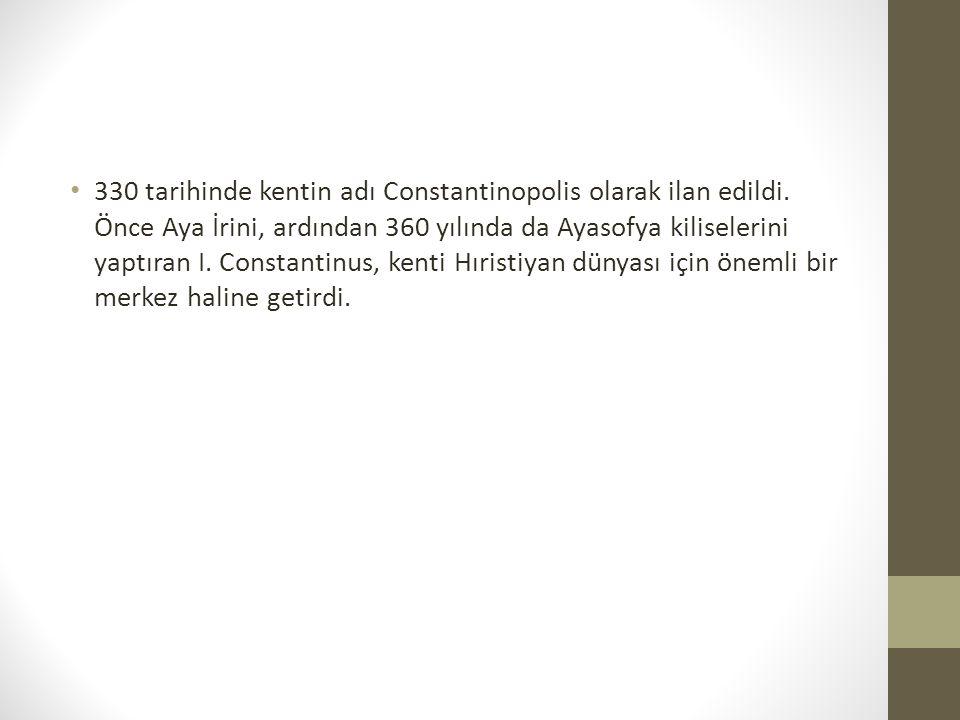 330 tarihinde kentin adı Constantinopolis olarak ilan edildi