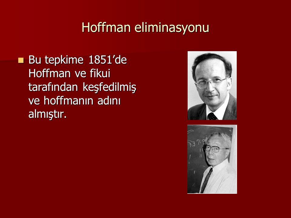 Hoffman eliminasyonu Bu tepkime 1851'de Hoffman ve fikui tarafından keşfedilmiş ve hoffmanın adını almıştır.