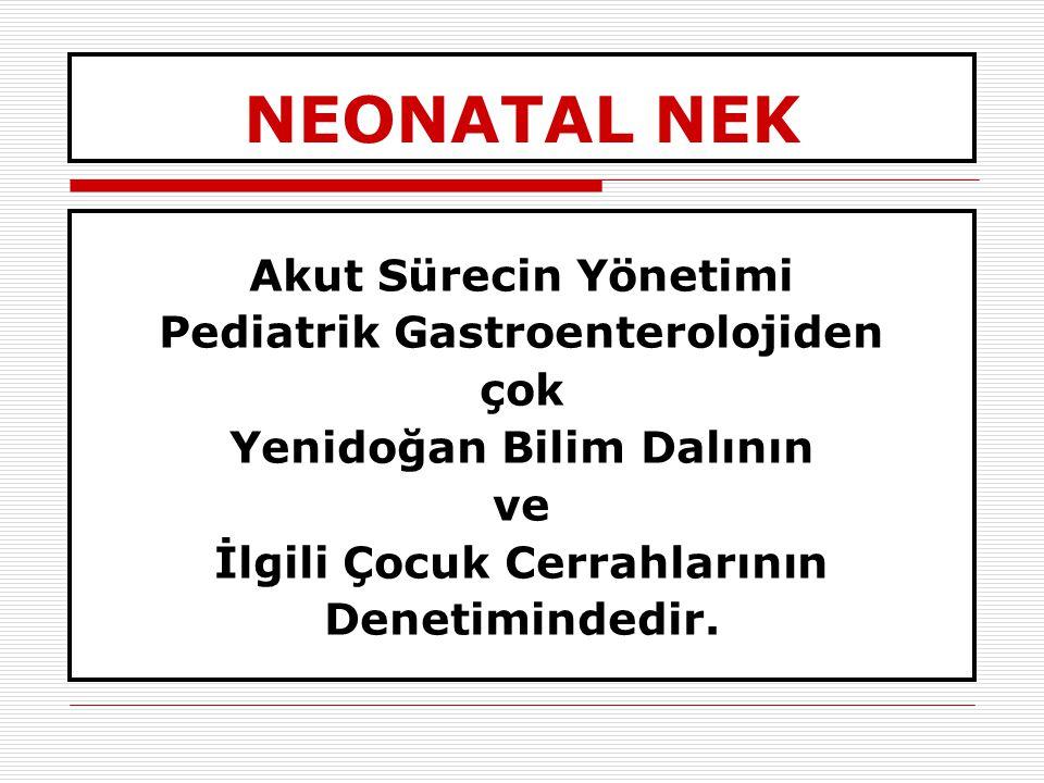 NEONATAL NEK Akut Sürecin Yönetimi Pediatrik Gastroenterolojiden çok