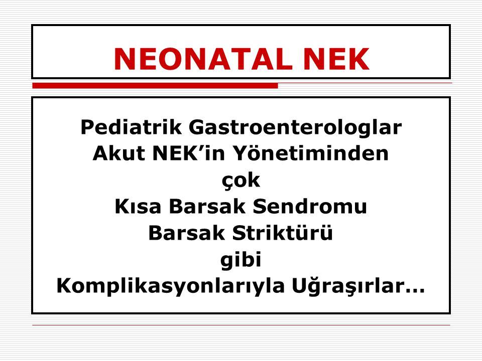 NEONATAL NEK Pediatrik Gastroenterologlar Akut NEK'in Yönetiminden çok