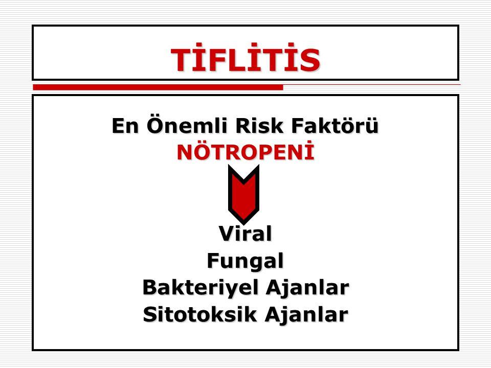 TİFLİTİS En Önemli Risk Faktörü NÖTROPENİ Viral Fungal