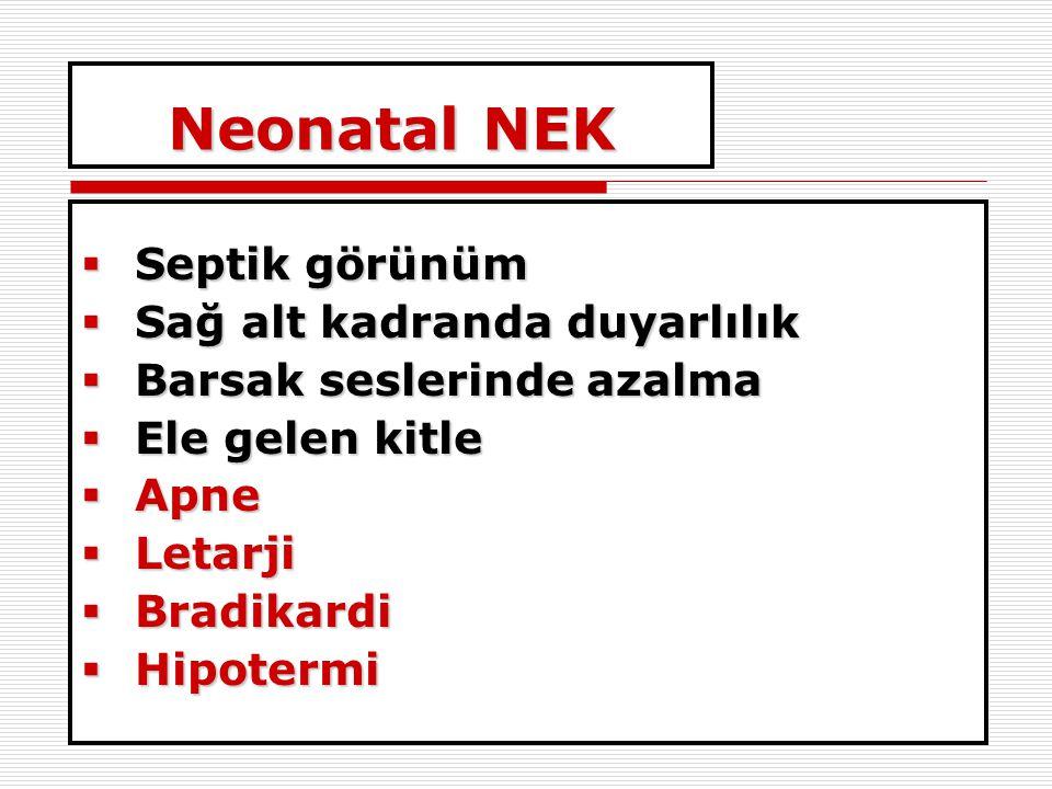 Neonatal NEK Septik görünüm Sağ alt kadranda duyarlılık
