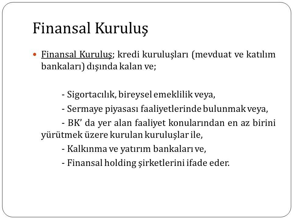 Finansal Kuruluş Finansal Kuruluş; kredi kuruluşları (mevduat ve katılım bankaları) dışında kalan ve;