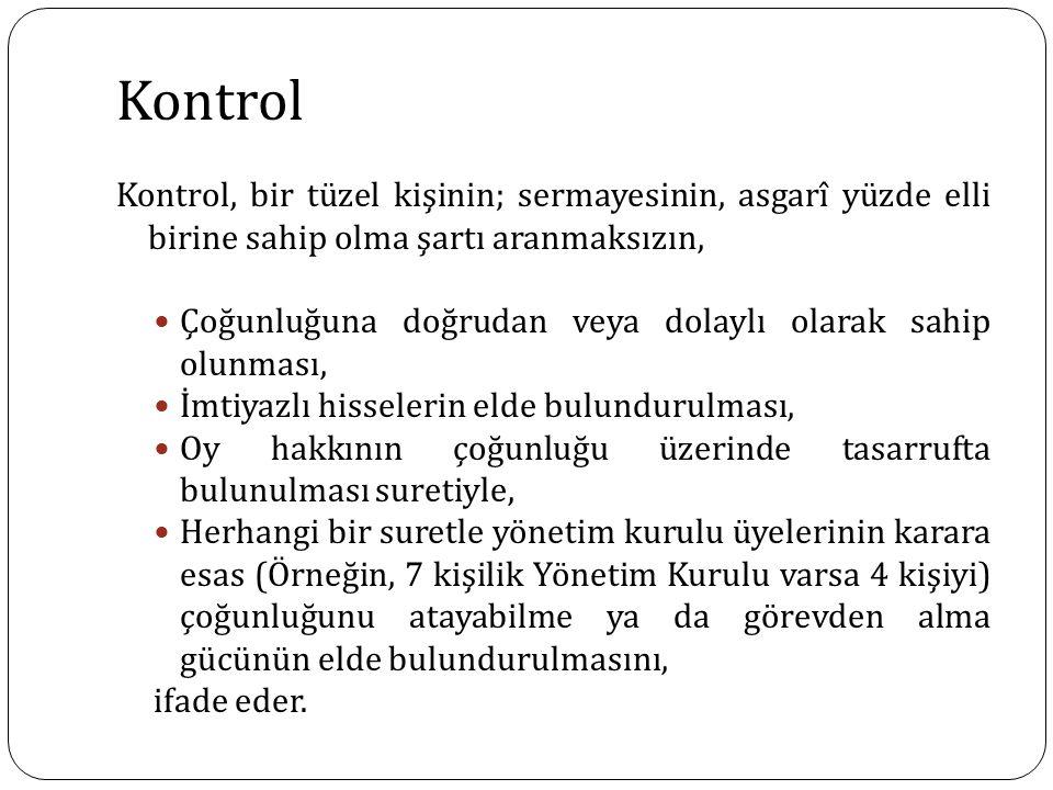 Kontrol Kontrol, bir tüzel kişinin; sermayesinin, asgarî yüzde elli birine sahip olma şartı aranmaksızın,