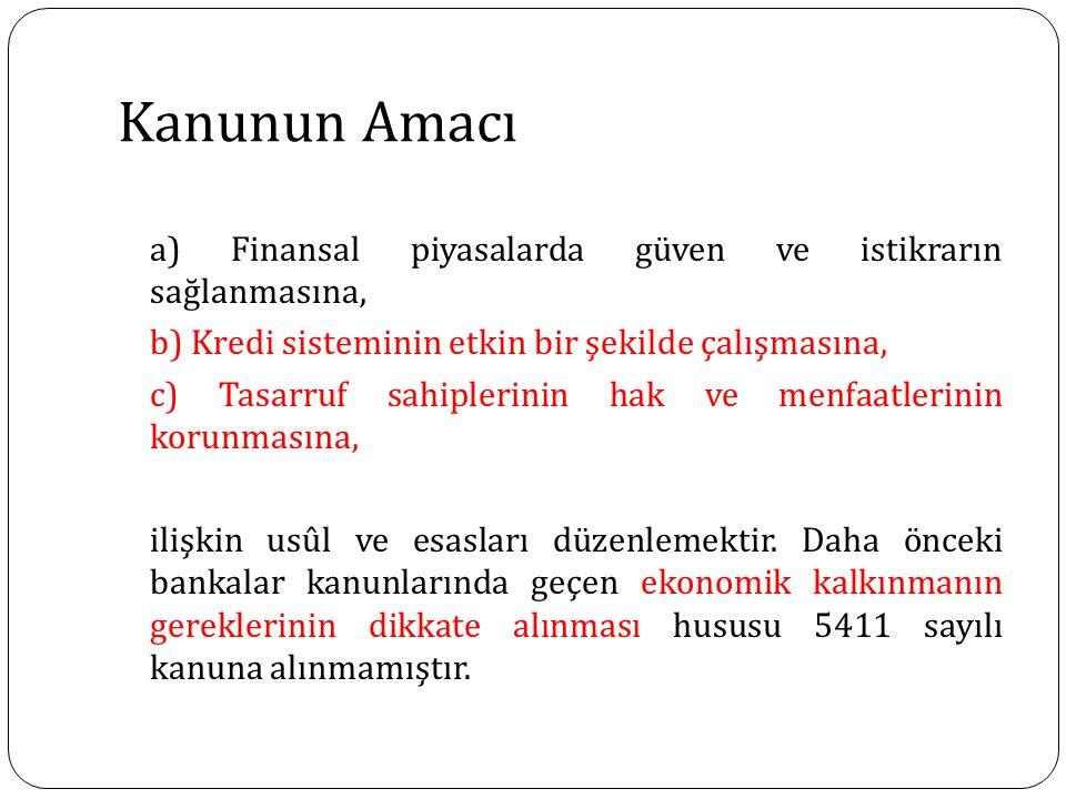 Kanunun Amacı a) Finansal piyasalarda güven ve istikrarın sağlanmasına, b) Kredi sisteminin etkin bir şekilde çalışmasına,