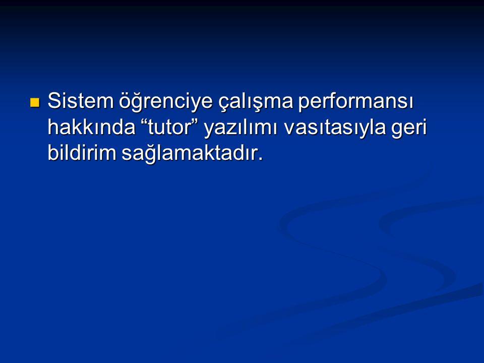 Sistem öğrenciye çalışma performansı hakkında tutor yazılımı vasıtasıyla geri bildirim sağlamaktadır.