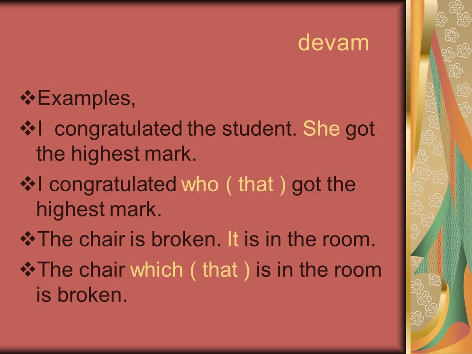 devam Examples, I congratulated the student. She got the highest mark.