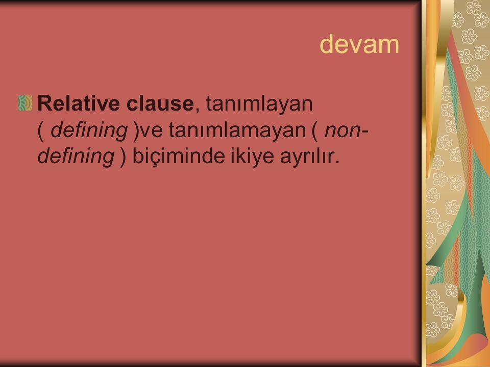 devam Relative clause, tanımlayan ( defining )ve tanımlamayan ( non-defining ) biçiminde ikiye ayrılır.