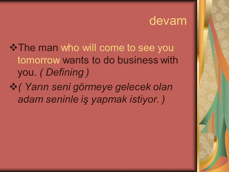devam The man who will come to see you tomorrow wants to do business with you. ( Defining )