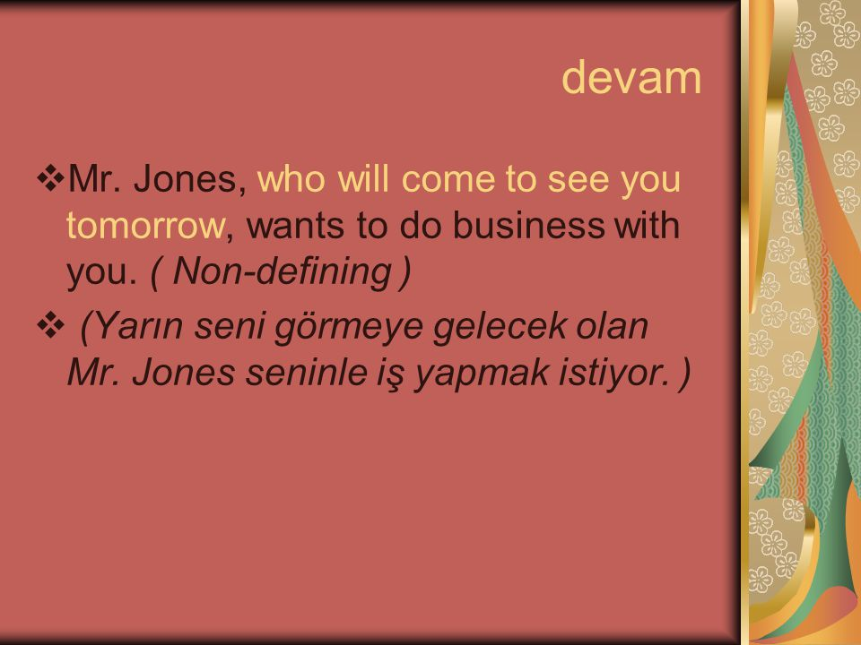 devam Mr. Jones, who will come to see you tomorrow, wants to do business with you. ( Non-defining )