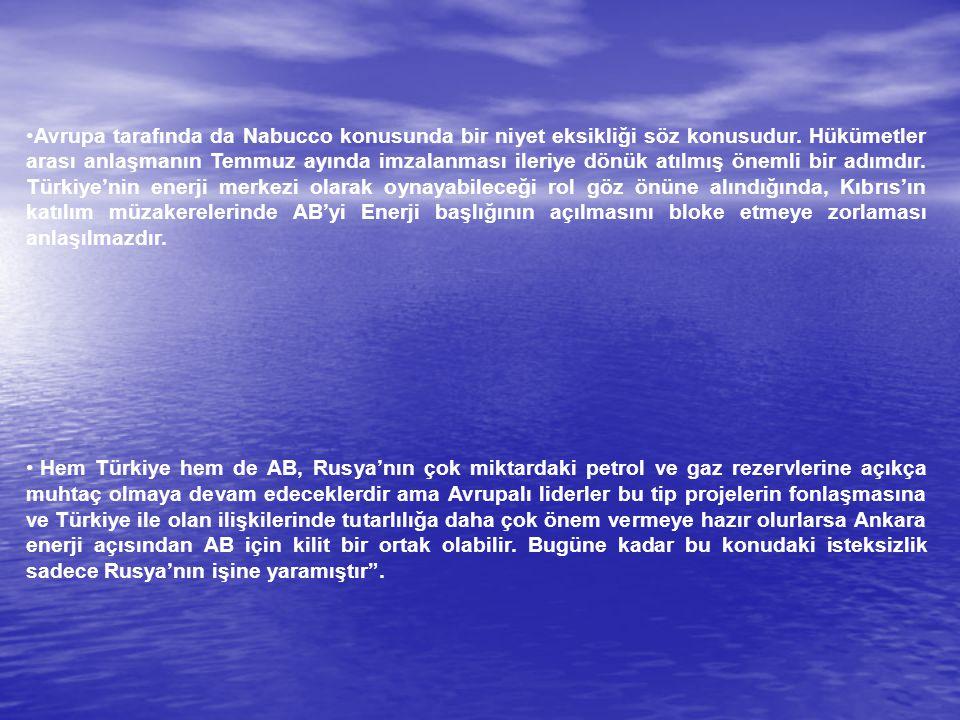 Avrupa tarafında da Nabucco konusunda bir niyet eksikliği söz konusudur. Hükümetler arası anlaşmanın Temmuz ayında imzalanması ileriye dönük atılmış önemli bir adımdır. Türkiye'nin enerji merkezi olarak oynayabileceği rol göz önüne alındığında, Kıbrıs'ın katılım müzakerelerinde AB'yi Enerji başlığının açılmasını bloke etmeye zorlaması anlaşılmazdır.