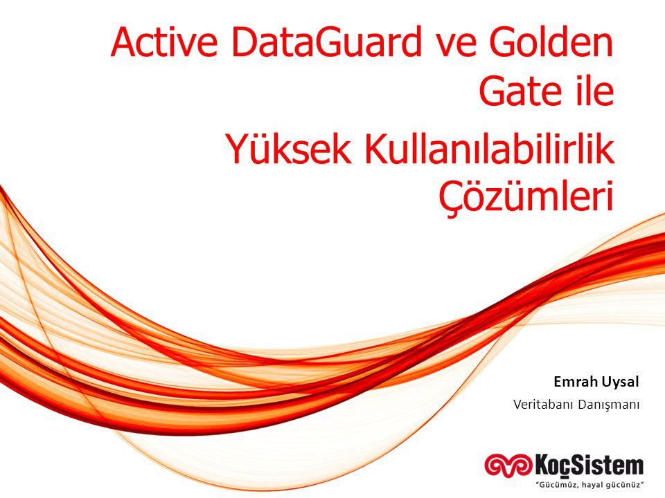 Active DataGuard ve Golden Gate ile Yüksek Kullanılabilirlik Çözümleri