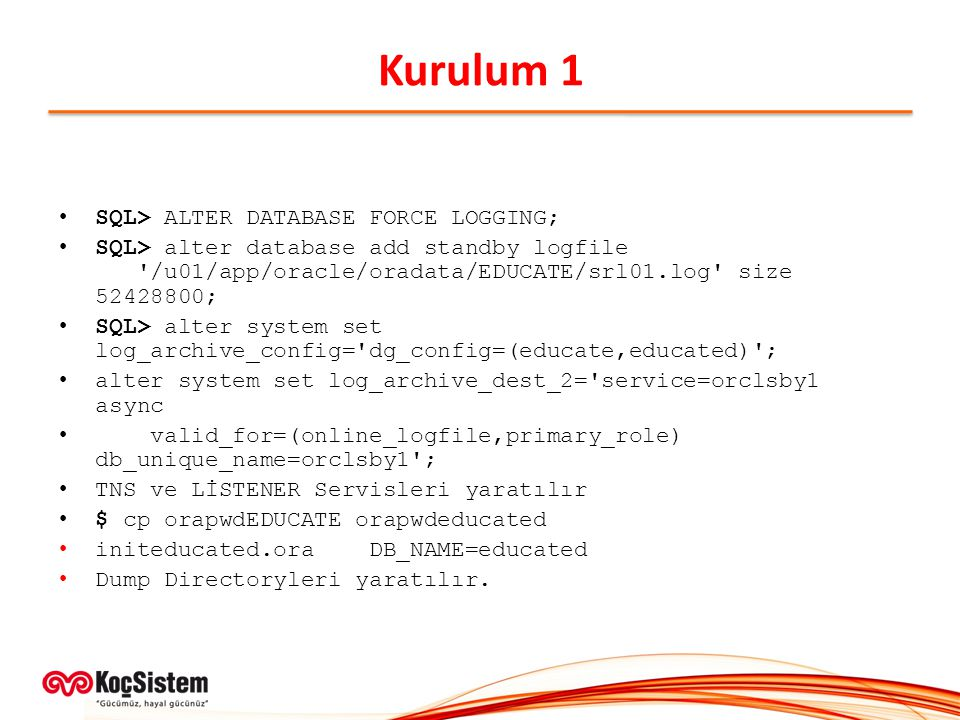 Kurulum 1 SQL> ALTER DATABASE FORCE LOGGING;