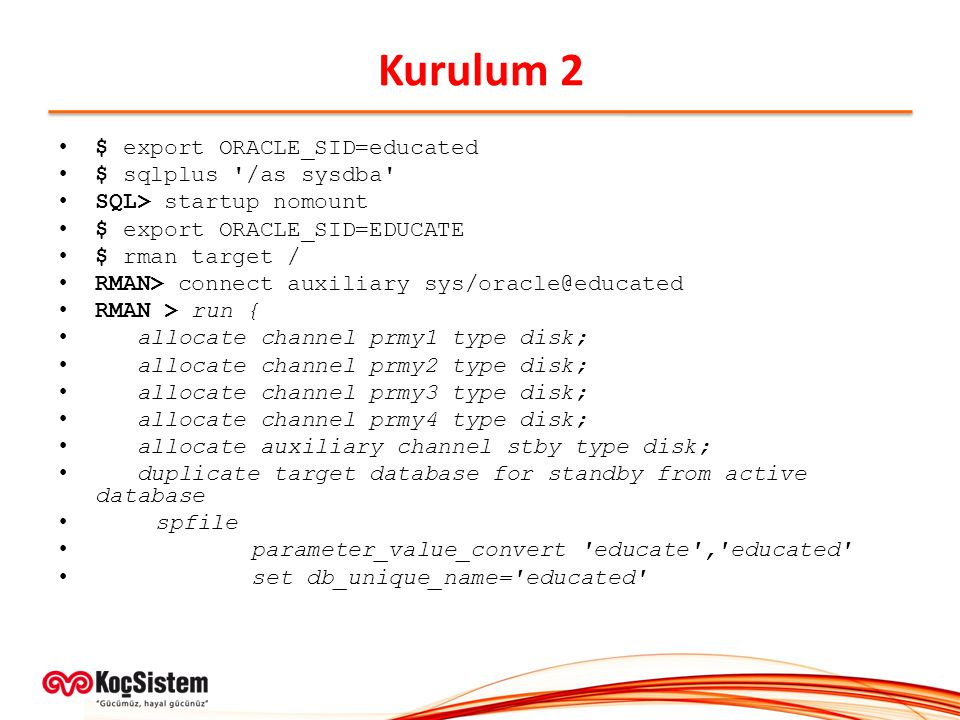 Kurulum 2 $ export ORACLE_SID=educated $ sqlplus /as sysdba