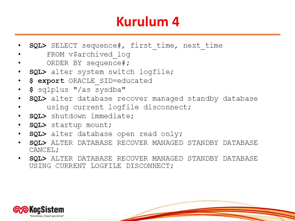 Kurulum 4 SQL> SELECT sequence#, first_time, next_time