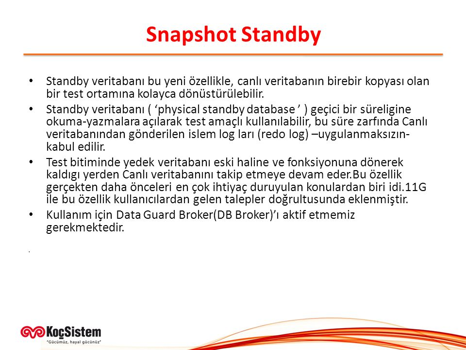 Snapshot Standby Standby veritabanı bu yeni özellikle, canlı veritabanın birebir kopyası olan bir test ortamına kolayca dönüstürülebilir.