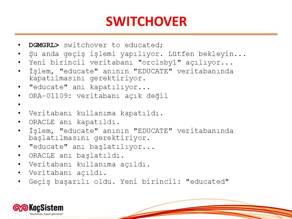 SWITCHOVER DGMGRL> switchover to educated;