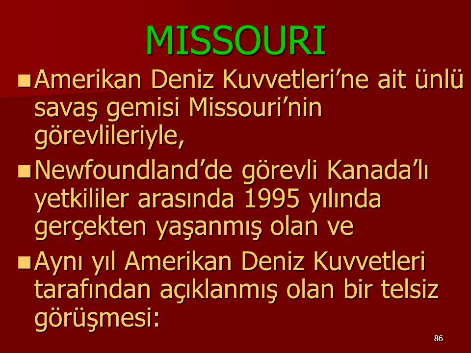 MISSOURI Amerikan Deniz Kuvvetleri'ne ait ünlü savaş gemisi Missouri'nin görevlileriyle,