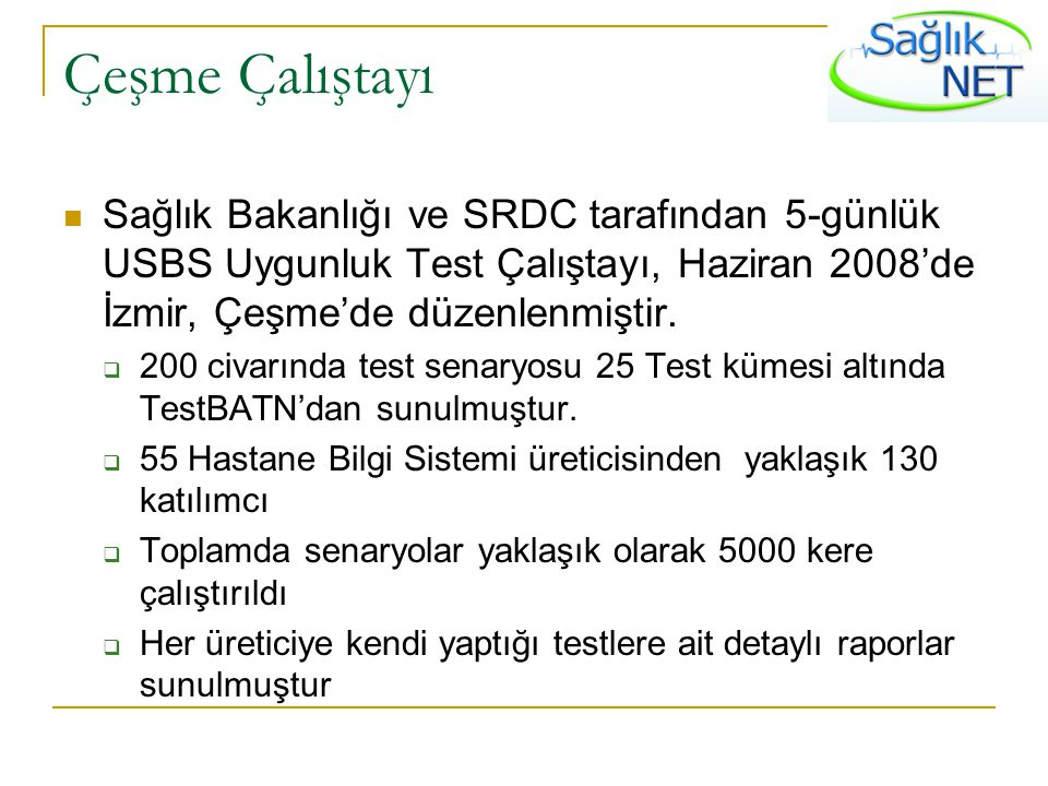 Çeşme Çalıştayı Sağlık Bakanlığı ve SRDC tarafından 5-günlük USBS Uygunluk Test Çalıştayı, Haziran 2008'de İzmir, Çeşme'de düzenlenmiştir.