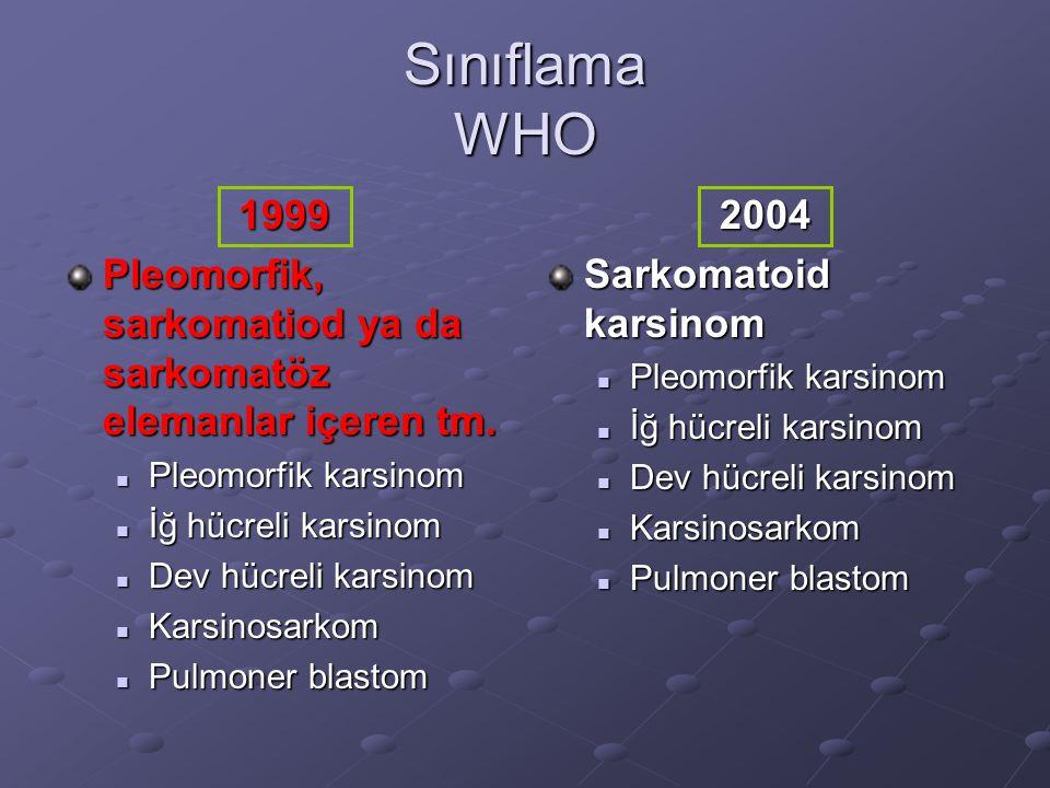 Sınıflama WHO 1999. Pleomorfik, sarkomatiod ya da sarkomatöz elemanlar içeren tm. Pleomorfik karsinom.