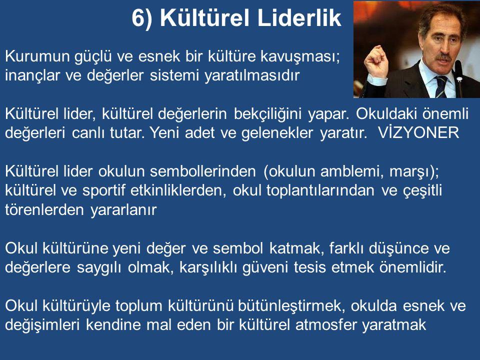 6) Kültürel Liderlik Kurumun güçlü ve esnek bir kültüre kavuşması;