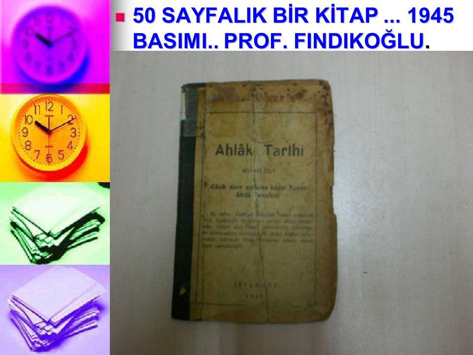 50 SAYFALIK BİR KİTAP ... 1945 BASIMI.. PROF. FINDIKOĞLU.