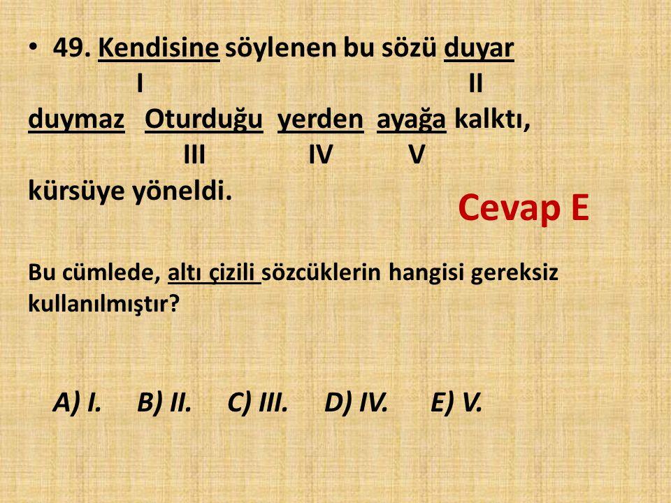 Cevap E 49. Kendisine söylenen bu sözü duyar I II