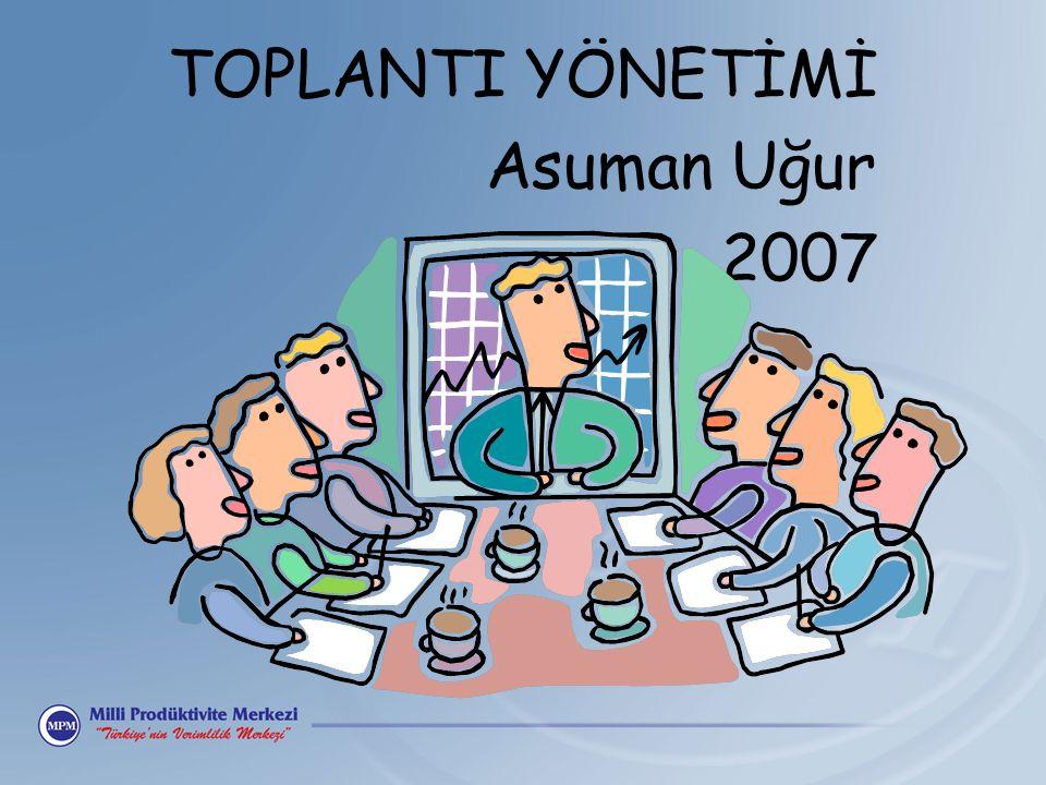 TOPLANTI YÖNETİMİ Asuman Uğur 2007