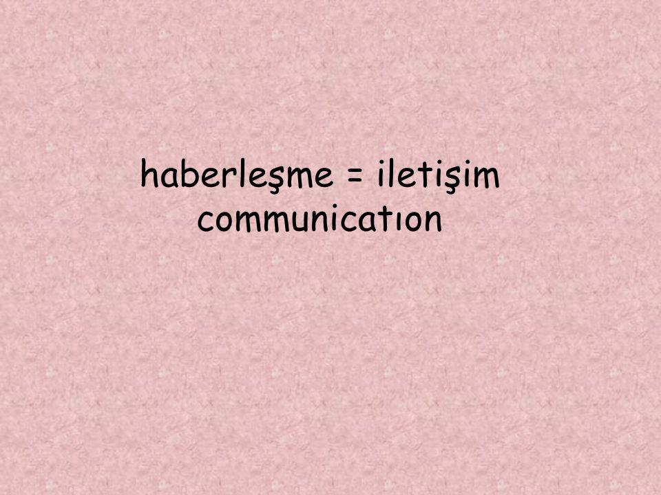 haberleşme = iletişim communicatıon